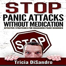 Stop Panic Attacks Without Medication: Effective Strategies for Managing Panic Disorder Audiobook by Tricia DiSandro Narrated by Tricia DiSandro