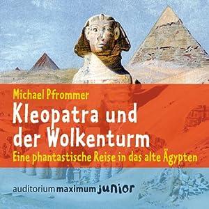 Kleopatra und der Wolkenturm. Eine phantastische Reise in das alte Ägypten Hörbuch