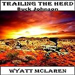 Trailing the Herd: Buck Johnson   Wyatt McLaren