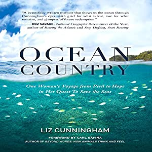Ocean Country: One Woman's Voyage from Peril to Hope in Her Quest to Save the Seas Hörbuch von Liz Cunningham, Carl Safina - foreword Gesprochen von: Ellen Jaffe