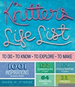 The Knitter's Life List: To Do, To Know, To Explore, To Make [Paperback] [2011] Gwen W. Steege