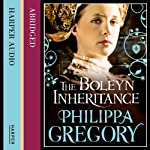 The Boleyn Inheritance: Boleyn, Book 2 (       ABRIDGED) by Philippa Gregory Narrated by Emilia Fox