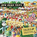 NPR Road Trips: Fairs and Festivals: Stories That Take You Away... Radio/TV Program by  National Public Radio Narrated by Noah Adams