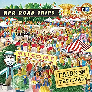 NPR Road Trips: Fairs and Festivals: Stories That Take You Away... | [National Public Radio]