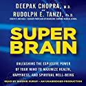 Super Brain: Unleashing the Explosive Power of Your Mind to Maximize Health, Happiness, and Spiritual Well-Being Audiobook by Rudolph E. Tanzi, Deepak Chopra Narrated by Shishir Kurup