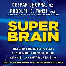 Super Brain: Unleashing the Explosive Power of Your Mind to Maximize Health, Happiness, and Spiritual Well-Being   Livre audio Auteur(s) : Rudolph E. Tanzi, Deepak Chopra Narrateur(s) : Shishir Kurup