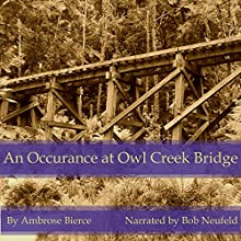 An Occurance at Owl Creek Bridge (       UNABRIDGED) by Ambrose Bierce Narrated by Bob Neufeld
