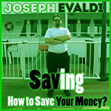 Saving: How to Save Your Money: Money: Learning the Basics Book 2 (       UNABRIDGED) by Joseph Evaldi Narrated by Ken Eaken