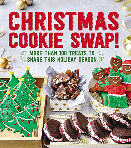 Christmas Cookie Swap!: More Than 100 Treats to Share this Holiday Season by Oxmoor House