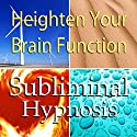 Heighten Your Brain Function Subliminal Affirmations: Increase IQ & Improve Your Mind, Solfeggio Tones, Binaural Beats, Self Help Meditation Hypnosis Speech by  Subliminal Hypnosis Narrated by Joel Thielke