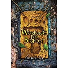 Working for Bigfoot (       UNABRIDGED) by Jim Butcher Narrated by James Marsters