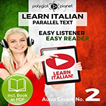 Learn Italian - Easy Reader - Easy Listener Parallel Text Audio Course No. 2 Audiobook by  Polyglot Planet Narrated by Eric Bianchi, Christopher Tester
