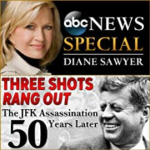 Three Shots Rang Out: The JFK Assassination 50 Years Later Radio/TV Program by Darren Reynolds Narrated by Diane Sawyer