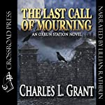 The Last Call of Mourning: An Oxrun Station Novel, Book 3 (       UNABRIDGED) by Charles L Grant Narrated by Lillian Rathbun