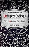 Unhappy Endings: Short And Creepy Dark Tales
