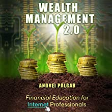 Wealth Management 2.0: Financial Education for Internet Professionals Audiobook by Andrei Polgar Narrated by Matt Martillo