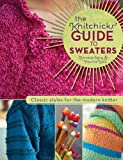 The Knitchicks Guide to Sweaters: Classic Styles for the Modern Knitter Crochet and Knitting Book