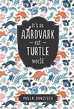 It s an Aardvark-Eat-Turtle World