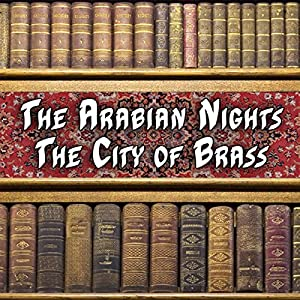 The Arabian Nights - The City of Brass Audiobook