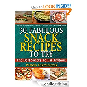 Kindle Book Bargains: 30 Fabulous Snacks Recipes To Try - The Best Snacks To Eat Anytime (Recipes For Snacks Cookbook - The Easy Snacks Collection), by Pamela Kazmierczak. Publication Date: September 30, 2012