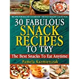 30 Fabulous Snacks Recipes To Try - The Best Snacks To Eat Anytime (Recipes For Snacks Cookbook - The Easy Snacks Collection 1) ~ Pamela  Kazmierczak