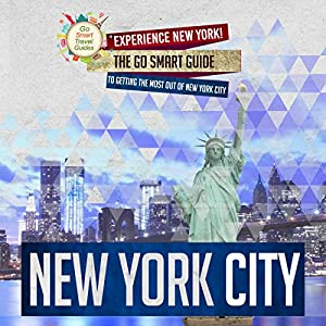 New York City: Experience New York! The Go Smart Guide to Getting the Most out of New York City Audiobook