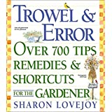 Trowel and Error: Over 700 Tips, Remedies and Shortcuts for the Gardener ~ Sharon Lovejoy