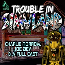 Trouble in Simuland: A Joe Bev Audio Theater  by Charlie Morrow, Joe Bevilacqua - producer Narrated by Lorie Kellogg, Vivian Strauss