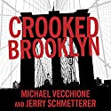 Crooked Brooklyn: Taking Down Corrupt Judges, Dirty Politicians, Killers, and Body Snatchers (       UNABRIDGED) by Jerry Schmetterer, Michael Vecchione Narrated by Joe Barrett