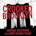 Crooked Brooklyn: Taking Down Corrupt Judges, Dirty Politicians, Killers, and Body Snatchers | Jerry Schmetterer,Michael Vecchione