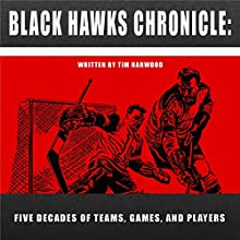 Black Hawks Chronicle: Five Decades of Teams, Games, and Players (       UNABRIDGED) by Tim Harwood Narrated by Tim Harwood