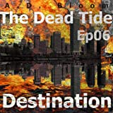 The Dead Tide | Ep06 | Destination