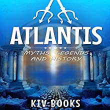 Atlantis: Myths, Legends and History Audiobook by  KIV Books Narrated by Sangita Chauhan