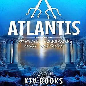 Atlantis: Myths, Legends and History Hörbuch von  KIV Books Gesprochen von: Sangita Chauhan