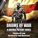 Drums of War: A Broken Patriot Novel, Volume 1 Audiobook by Timothy W. Long Narrated by Todd Menesses