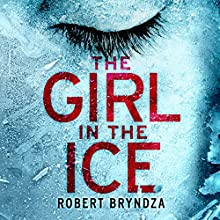The Girl in the Ice: Detective Erika Foster Crime Thriller, Book 1 Audiobook by Robert Bryndza Narrated by Jan Cramer