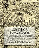 img - for Lust For Inca Gold: An Intriguing True Story of Exploration, Discovery, Murder, Espionage & Treasure book / textbook / text book