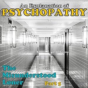 The Misunderstood Loner: Psychopathy, Part 5 Audiobook
