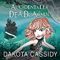 Accidentally Dead, Again: Accidentally Paranormal, Book 6 Audiobook by Dakota Cassidy Narrated by Meredith Mitchell