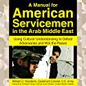 A Manual for American Servicemen in the Arab Middle East: Using Cultural Understanding to Defeat Adversaries and Win the Peace (       UNABRIDGED) by Lt. Col. William D. Wunderle Narrated by Kevin Pierce