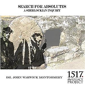 Search for Absolutes: A Sherlockian Inquiry Rede von John Warwick Montgomery Gesprochen von: John Warwick Montgomery