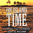 On Island Time: Kayaking the Caribbean Hörbuch von Scott B. Williams Gesprochen von: Dean Smart