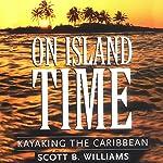 On Island Time: Kayaking the Caribbean | Scott B. Williams