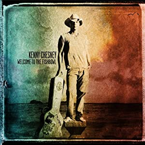 Welcome to the Fishbowl Kenny Chesney Album on CD