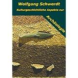 """Kulturgeschichtliche Aspekte zur Arch�ologievon """"Wolfgang Schwerdt"""""""