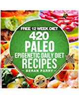 The PALEO Epigenetic RECIPE BOOK: 420 Paleo Meals, 365 Paleo Recipes, 12 Paleo Food Categories, BONUS 12 WEEK PALEO DIET and MEAL PLANNER: Your Ultimate Paleo Smart Genetic Guide (English Edition)