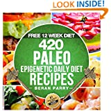 The PALEO Epigenetic RECIPE BOOK: 420 Paleo Meals, 365 Paleo Recipes, 12 Paleo Food Categories, BONUS 12 WEEK PALEO DIET and MEAL PLANNER: Your Ultimate Paleo Smart Genetic Guide