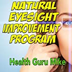 Natural Eyesight Improvement Program: How to Establish Clear Vision at All Distances |  Health Guru Mike