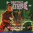 Captain Future: Outlaws of the Moon Hörbuch von Edmond Hamilton,  Radio Archives Gesprochen von: Milton Bagby