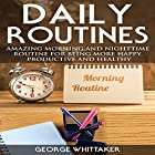 Daily Routine: Amazing Morning and Nighttime Routine for Being More Happy, Productive and Healthy Hörbuch von George Whittaker Gesprochen von: Joseph Tabler